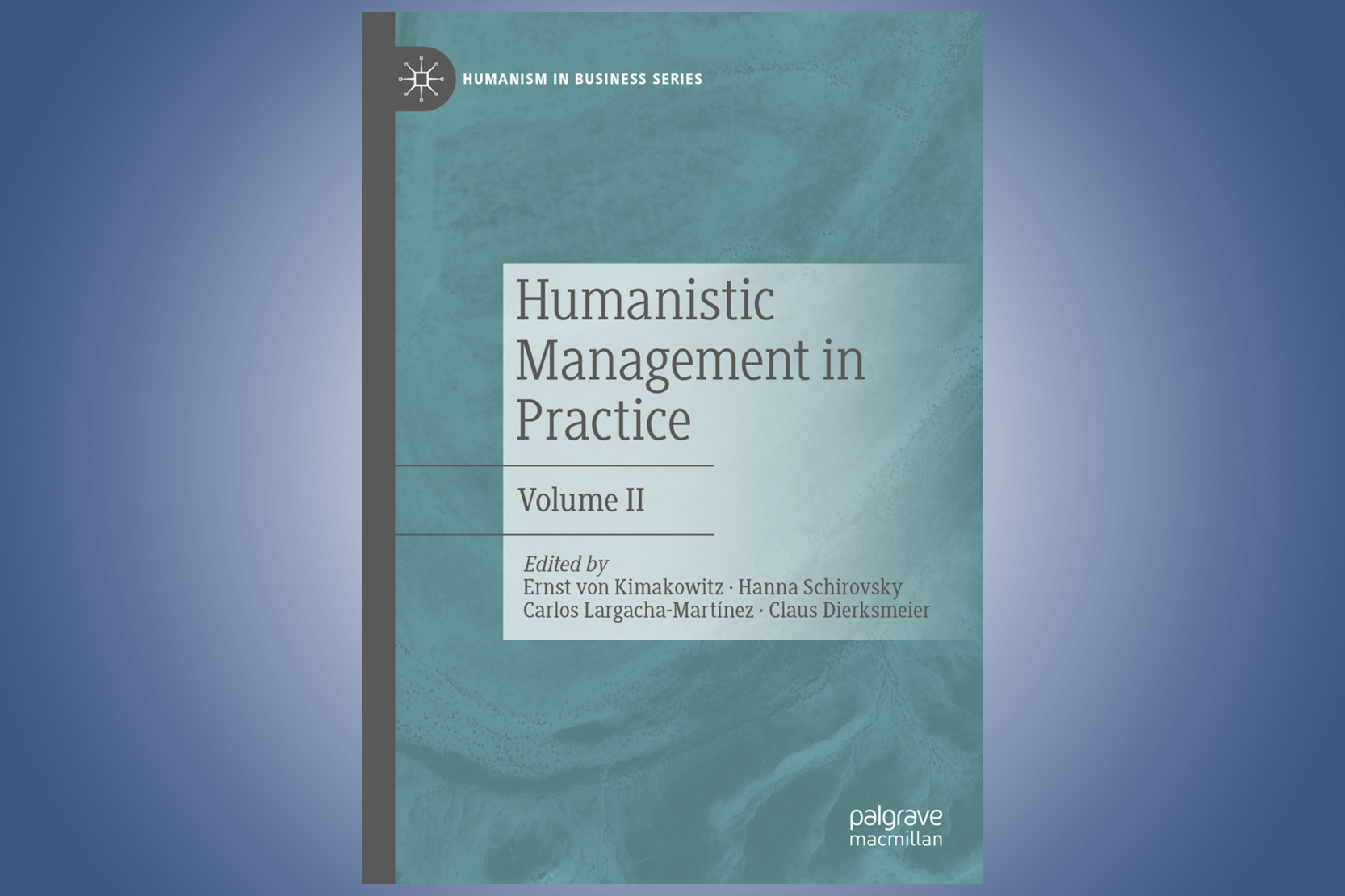 Humanistic Management in Practice Vol. II